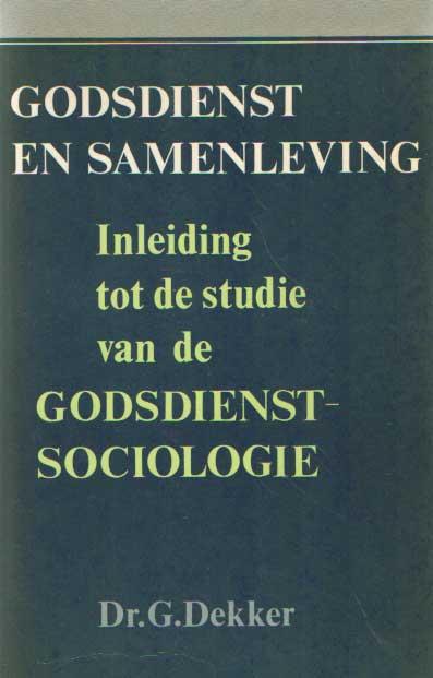DEKKER, G. - Godsdienst in de samenleving. Inleiding tot de studie van de godsdienstsociologie..