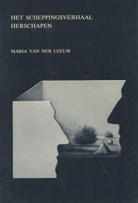 LEEUW, MARIA VAN DER - Het scheppingsverhaal herschapen. Een kritische analyse.