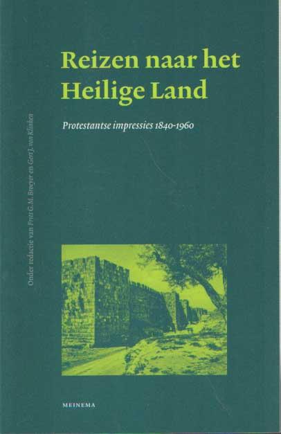 BROEYER, FRITS G.M. E.A. (RED.) - Reizen naar het Heilige Land. Protestantse impressies 1840-1960. Jaarboek voor de geschiedenis van het Nederlands protestantisme na 1800. Jaargang 16.