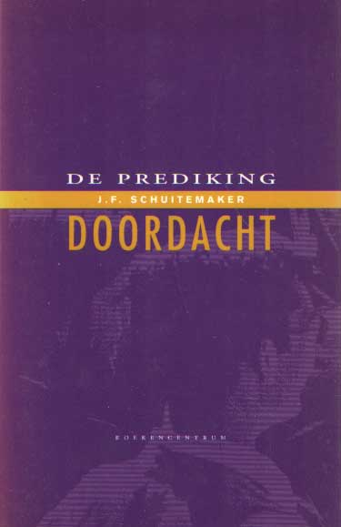 SCHUITEMAKER, J.F. - De prediking doordacht.