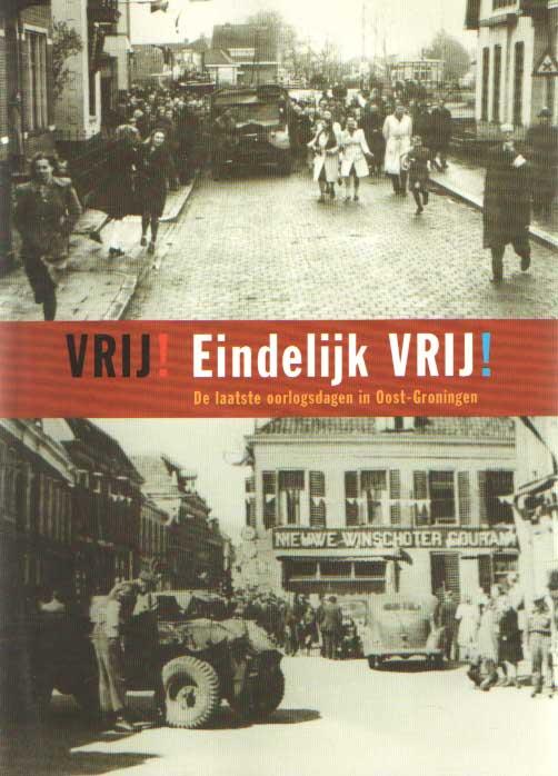 BEISHUIZEN, TAMMO (SAMENST.) - Vrij! Eindelijk Vrij!. De laatste oorlogsdagen in Oost Groningen.