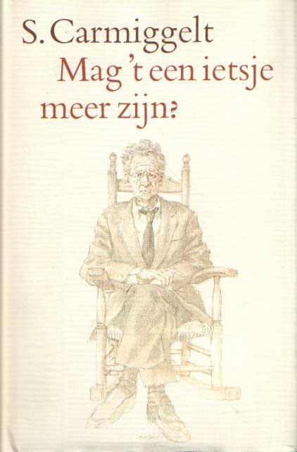 CARMIGGELT, S. - Mag 't een ietsje meer zijn? Een eigen keuze uit alle bundels.