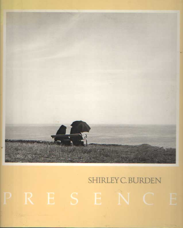 BURDEN, SHIRLEY C. & KEATING, T. - Presence. Photographs with Observations.