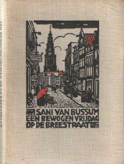 BUSSUM, SANI VAN - Een bewogen vrijdag op de Breestraat. Een vertelling uit de tweede helft der negentiende eeuw.
