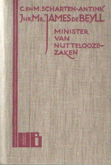 SCHARTEN-ANTINK, C. & M. - Jhr. Mr. James de Beyll, Minister van Nuttelooze Zaken.