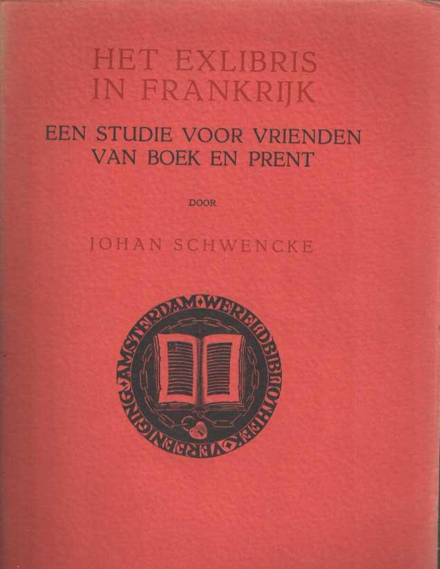 SCHWENKE, JOHAN - Het Exlibris in Frankrijk. Een studie voor vrienden van boek en prent.