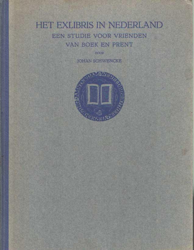 SCHWENKE, JOHAN - Het Exlibris in Nederland. Een studie voor vrienden van boek en prent.