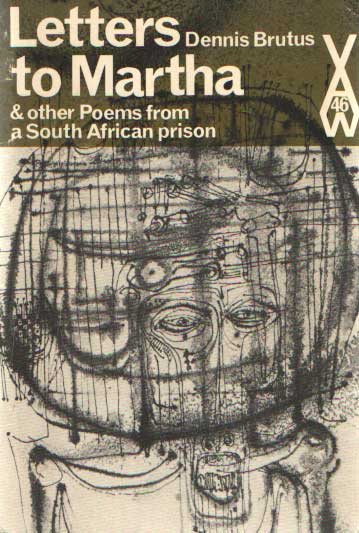 BRUTUS, DENNIS - Letters To Martha And Other Poems From A South African Prison.