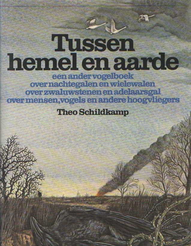 SCHILDKAMP, THEO - Tussen hemel en aarde. Een ander vogelboek; over nachtegalen en wielewalen; over zwaluwstenen en adelaarsgal; over mensen, vogels en andere hoogvliegers.