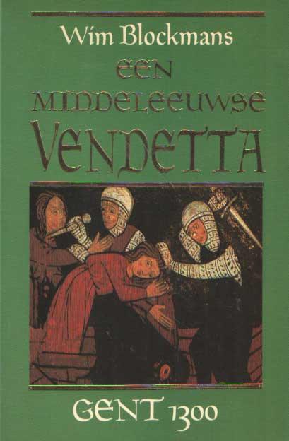 BLOCKMANS, WIM - Een middeleeuwse vendetta. Gent 1300.