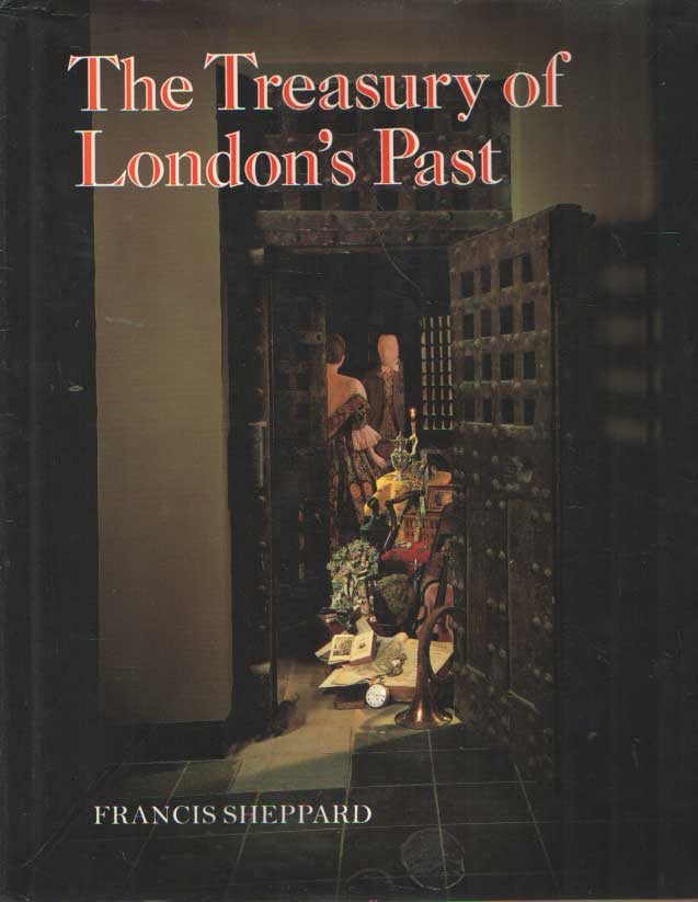 SHEPPARD, FRANCIS - The Treasury of London's Past.