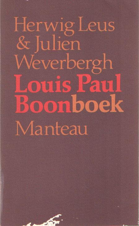 LEUS & JULIEN WEVERBERGH, HERWIG - Louis Paul Boonboek. Gesprekken met Louis Paul Boon en de spoken van zijn Kapellekensbaan, lsook documenten, brieven, tekeningen, commentaren en ongepubliceerd proza van Boontje.
