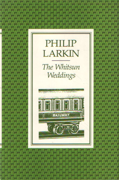 LARKIN, PHILIP - The Whitsun Weddings.
