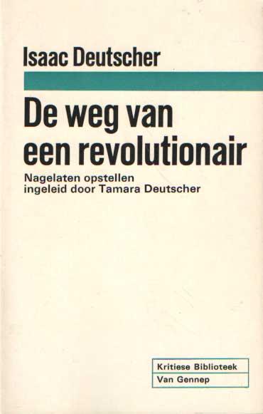 DEUTSCHER, ISAAC - De weg van een revolutionair. Nagelaten opstellen ingeleid door Tamara Deutscher.