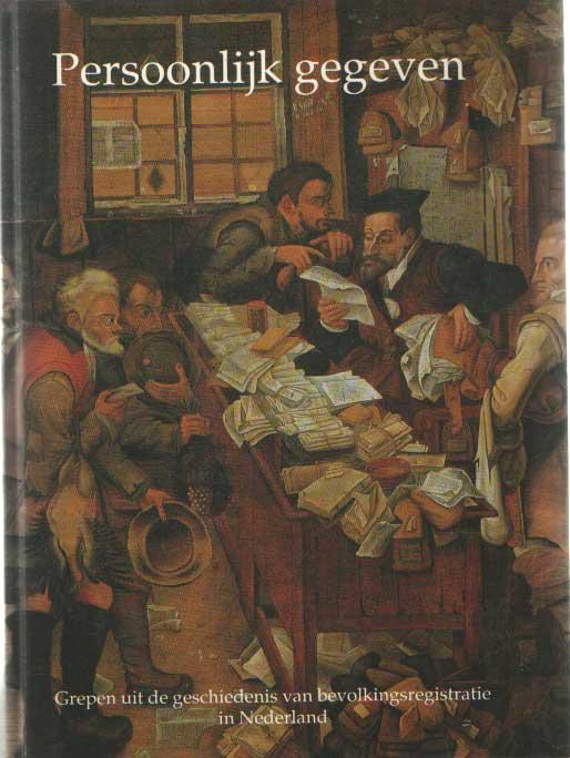 SEEGERS, DRS. G.H.J. & DRS. M.C.C. WENS - Persoonlijk gegeven. Grepen uit de geschiedenis van bevolkingsregistratie in Nederland.