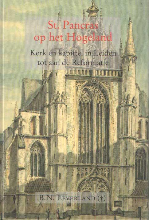 LEVERLAND, B.N. - St . Pancras op het Hogeland : kerk en kapittel in Leiden tot aan de reformatie.