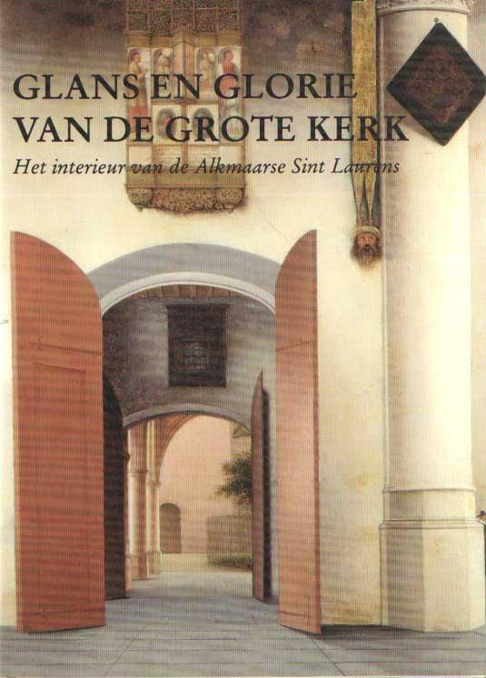 DREWES, J. E.A. - Glans en glorie van de Grote Kerk. Het interieur van de Alkmaarse Sint Laurens..