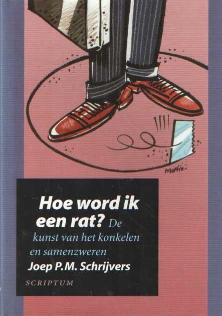 SCHRIJVERS, JOEP P.M. - Hoe word ik een rat? De kunst van het konkelen en samenzweren.