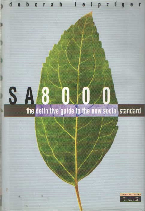 LEIPZIGER, DEBORAH - SA8000, The definitive guide to the new social standard.