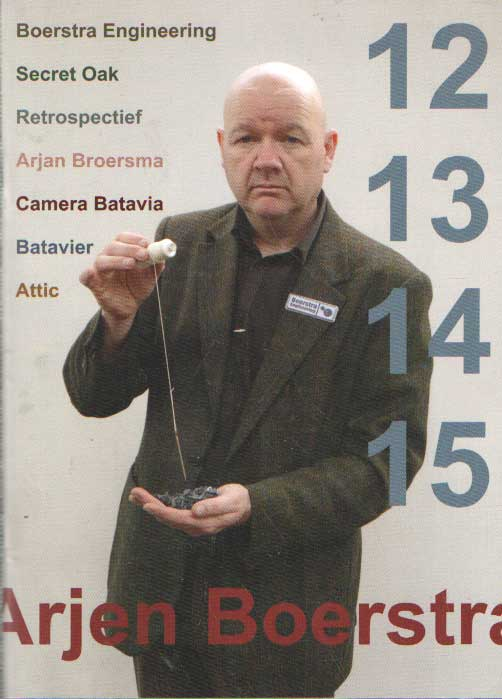 - Arjen Boerstra 12 13 14 15 Boertsra Engineering; Secret Oak; Retrosepctief; Camera Batavia; Batavier; Attic.
