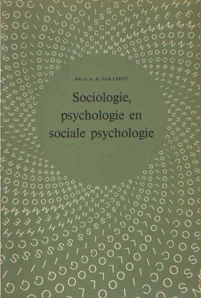 LEENT, J.A.A. VAN - Sociologie, psychologie en sociale psychologie. Hun opbouw, ontwikkeling en verhouding uit macro-micro oogpunt.