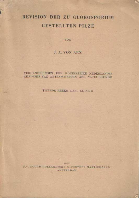 ARX, J.A. VON - Revision der zu Gloeosporium gestellten Pilze.