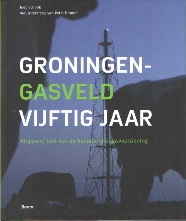 SCHENK, JOEP - Groningen - gasveld vijftig jaar. Kloppend hart van de Nederlandse gasvoorziening.
