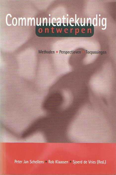 SCHELLENS, PETER JAN., ROB KLAASSEN, SJOERD DE VRIES. - Communicatiekundig ontwerpen. Methoden, perspectieven en toepassingen.