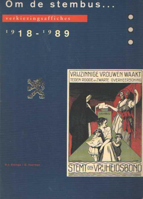 ELZINGA, D.J., G. VOERMAN. - Om de stembus... verkiezingsaffiches 1918 - 1989.