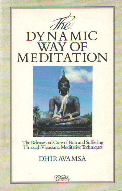 DHIRAVAMSA - The dynamic way of meditation. The release and cure of pain and suffering through Vipassana Meditative Techniques.