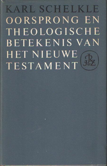 SCHELKLE, KARL - Oorsprong en theologische betekenis van het Nieuwe Testament..