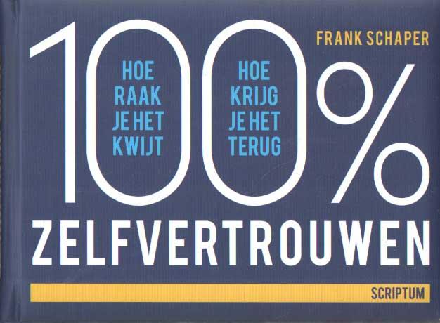 SCHAPER, FRANK - 100% zelfvertrouwen. Hoe raak je het kwijt, hoe krijg je het terug.