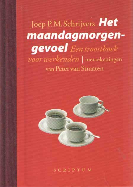 SCHRIJVERS, JOEP P.M. - Het maandagmorgengevoel. Een troostboek voor werkenden.