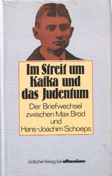 BROD, MAX & HANS-JOACHIM SCHOEPS - Im Streit um Kafka und das Judentum. Max Brod, Hans Joachim Schoeps Briefwechsel..