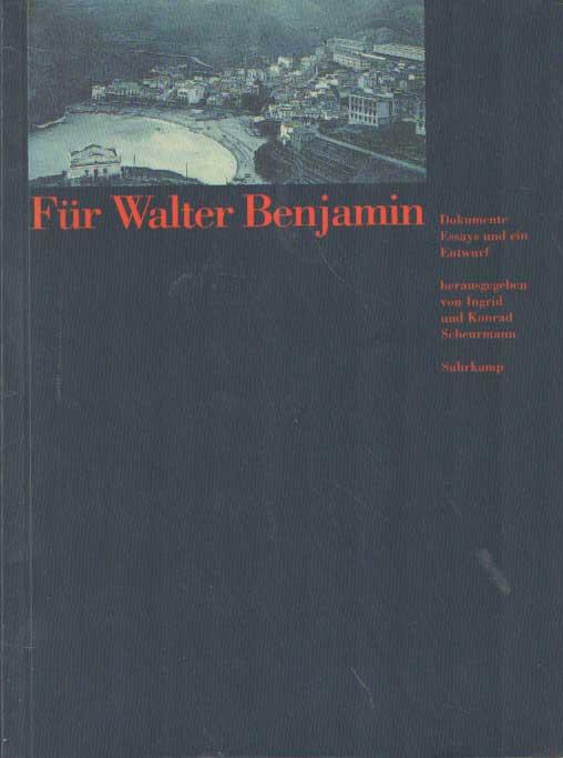 SCHEURMAN, INGRID & KONRAD UND VIELE ANDEREN - Für Walter Benjamin: Dokumente, Essays und ein Entwurf.