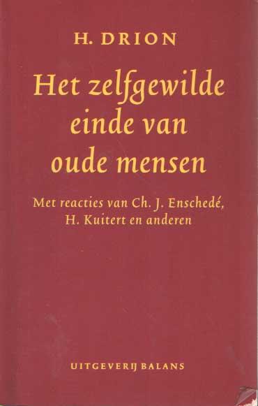 DRION, H. - Het zelfgewilde einde van oude mensen. Met reacties van Ch. J. Enschede, H. Kuitert en anderen..