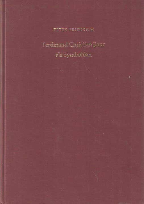FRIEDRICH, PETER - Ferdinand Christian Baur als Symboliker.
