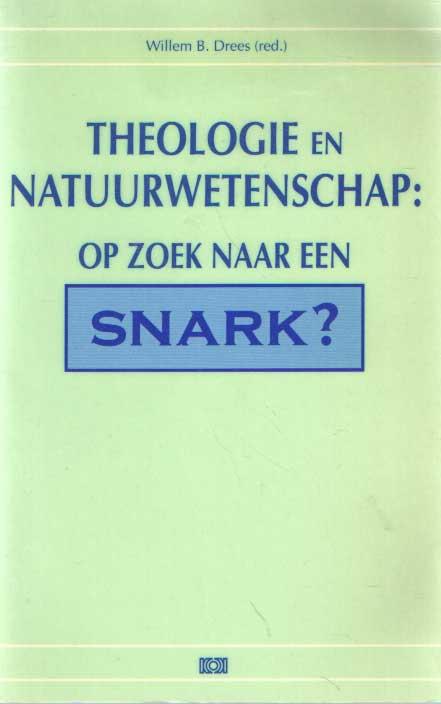 DREES, WILLEM B. - Theologie en natuurwetenschap. Op zoek naar een Snark?.