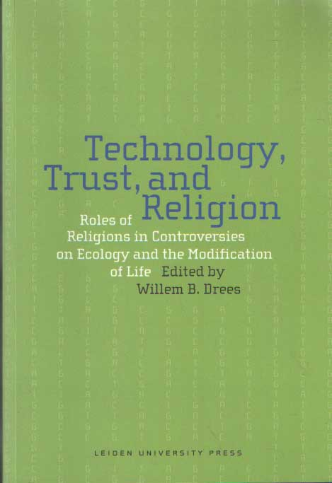 DREES, WILLEM B. - Technology, trust, and religion. Roles of religions in controverses on ecology and the modification of life.