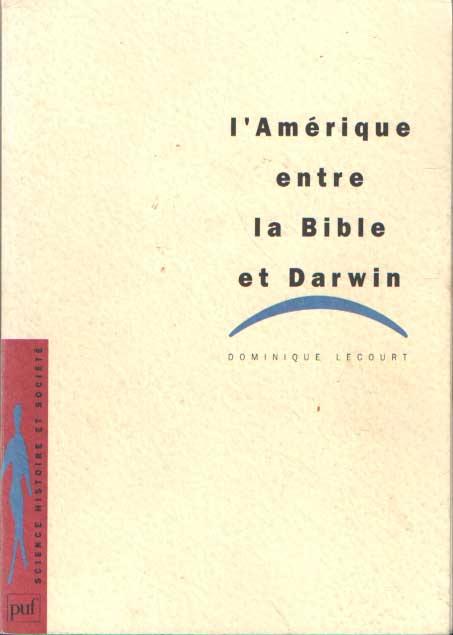 LECOURT, DOMINIQUE - L'Amérique entre la Bible et Darwin.