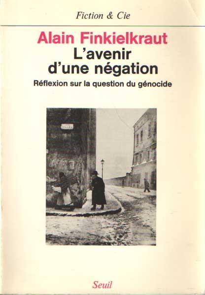 FINKIELKRAUT, ALAIN - L'avenir d'une negation: Reflexion sur la question du genocide.