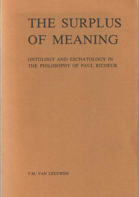 LEEUWEN, T.M. - The Surplus of Meaning: Ontology and Eschatology in the Philosophy of Paul Ricoeur.