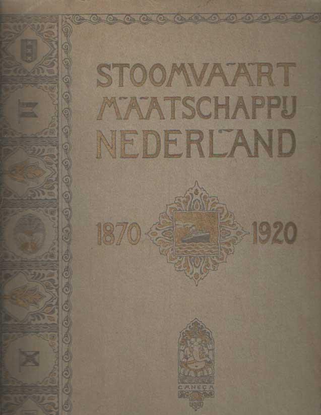STOOMVAART MAATSCHAPPIJ NEDERLAND - Stoomvaart Maatschappij Nederland 1870 - 1920. Gedenkboek.