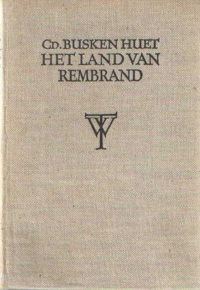 BUSKEN HUET, CD. - Het land van Rembrand. Studiën over de Noord-Nederlandsche beschaving in de 17e eeuw.