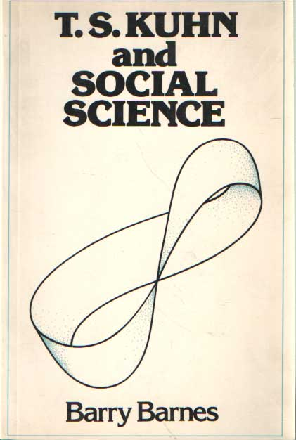 BARNES, BARRY - T.S. Kuhn and Social Science.