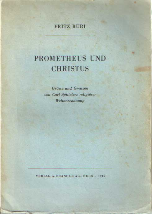 BURI, FRITZ - Prometheus und Christus - Grösse und Grenzen von Carl Spittelers religiöser Weltanschauung.