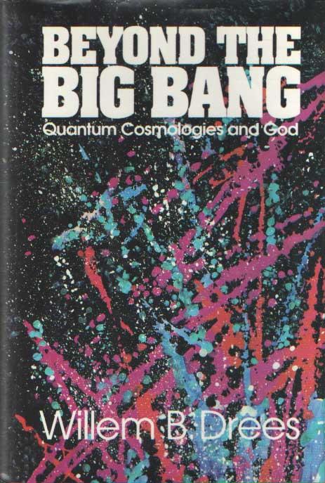 DREES, WILLEM B. - Beyond the Big Bang: Quantum Cosmologies and God.