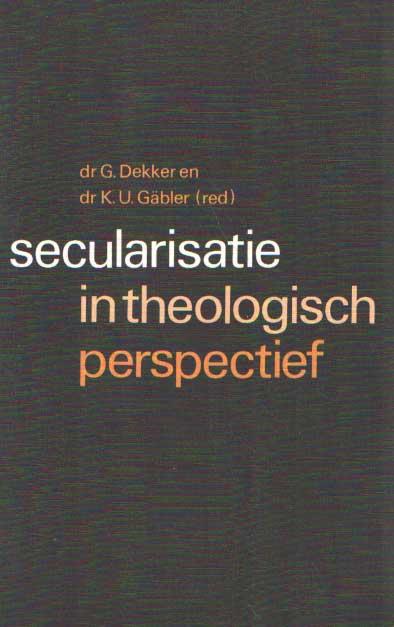 DEKKER, G. & K.U. GÄBLER (RED.) - Secularisatie in theologisch perspectief.