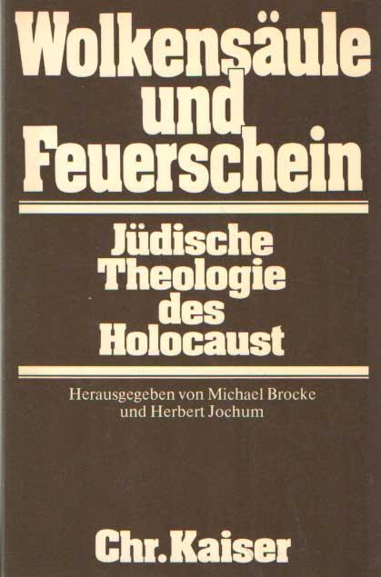 BROCKE, MICHAEL & HERBERT JOCHUN (HRSG) - Wolkensäule und Feuerschein: Jüdische Theologie des Holocaust. .