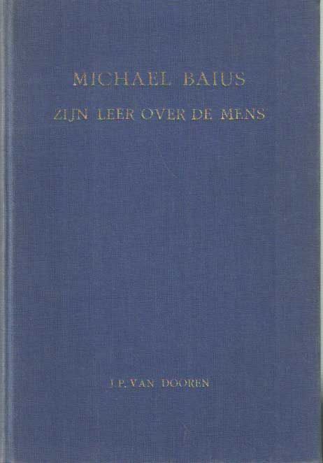 DOOREN, JOHANNES PIETER - Michael Baius. Zijn leer over de mens.